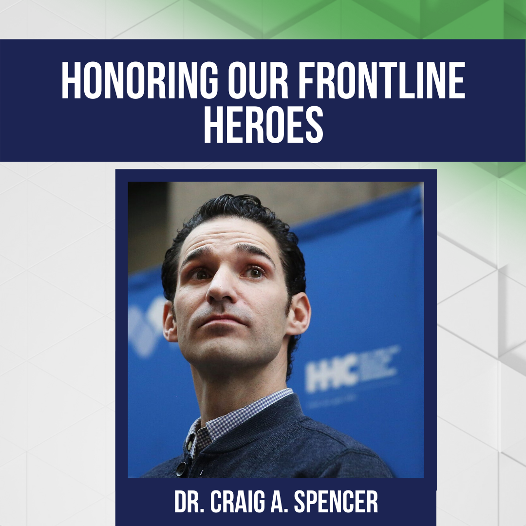 Honoring Our Frontline Heroes: Dr. Craig A. Spencer